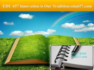 EDU 657 Innovation is Our Tradition/edu657.com
