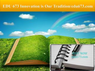 EDU 673 Innovation is Our Tradition/edu673.com