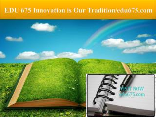 EDU 675 Innovation is Our Tradition/edu675.com