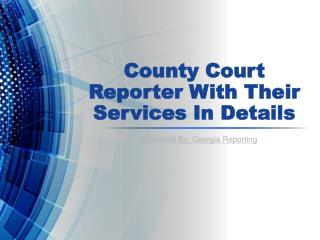 County Court Reporter With Their Services In Details