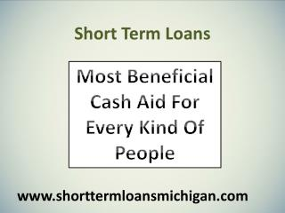Short Term Loans- Give Hassle Free Money Advance At The Time Of Need