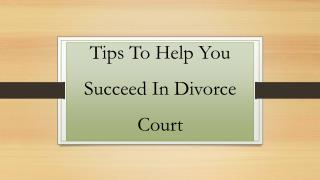 Tips To Help You Succeed In Divorce Court