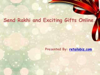 Send Rakhi and Exciting Gifts Online.