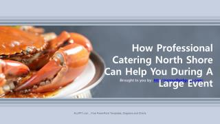 How Professional Catering North Shore Can Help You During A Large Event