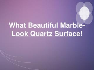 What Beautiful Marble-Look Quartz Surface