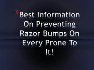 Best Information On Preventing Razor Bumps On Every Prone To It!