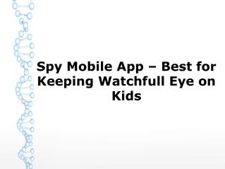Spy Mobile App � Best for Keeping Watchfull Eye on Kids