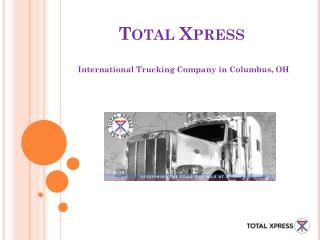 Total Xpress - International Trucking Company in Columbus