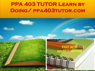 PPA 403 TUTOR Learn by Doing/ ppa403tutor.com