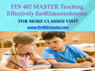 FIN 402 MASTER Teaching Effectively fin402masterdotcom