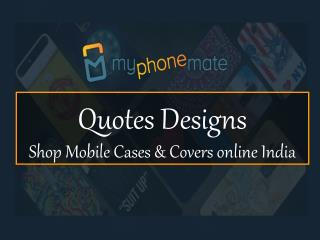 Quotes Designs - Shop Mobile Cases & Covers online India | myPhoneMate