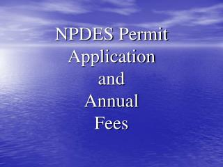 NPDES Permit Application and  Annual Fees