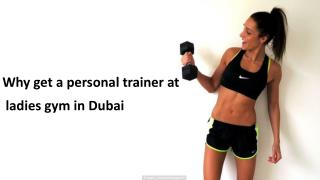 Why get a personal trainer at ladies gym in Dubai