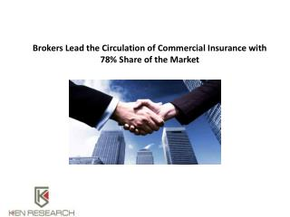 Brokers Lead the Circulation of Commercial Insurance with 78% Share of the Market: Ken research