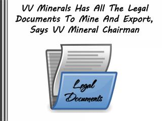 VV Minerals Has All The Legal Documents To Mine And Export, Says VV Mineral Chairman