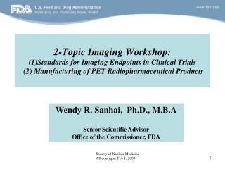 2-Topic Imaging Workshop: 1Standards for Imaging Endpoints in Clinical Trials  2 Manufacturing of PET Radiopharmaceutica