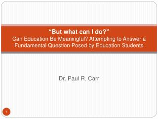 But what can I do   Can Education Be Meaningful Attempting to Answer a Fundamental Question Posed by Education Students