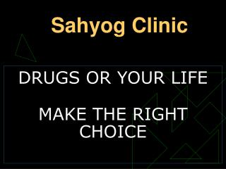 DRUGS OR YOUR LIFE  MAKE THE RIGHT CHOICE