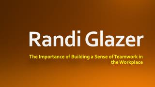 Randi Glazer: The Importance of Building a Sense of Teamwork in the Workplace
