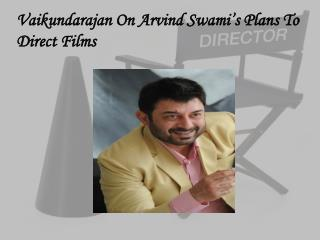 Vaikundarajan On Arvind Swami�s Plans To Direct Films