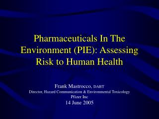 Pharmaceuticals In The Environment PIE: Assessing Risk to Human Health