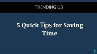 5 quick tips to save time