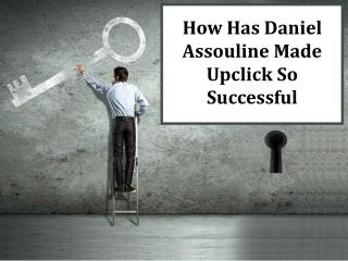 How Has Daniel Assouline Made Upclick So Successful