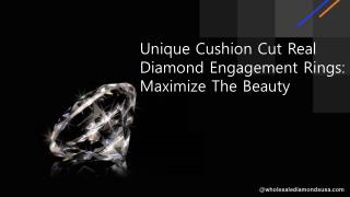 Unique Cushion Cut Real  Diamond Engagement Rings: Maximize The Beauty