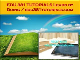 EDU 381 TUTORIALS Learn by Doing / edu381tutorials.com