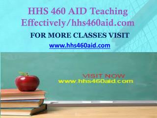 HHS 460 AID Teaching Effectively/hhs460aid.com