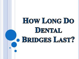 How Long Do Dental Bridges Last?