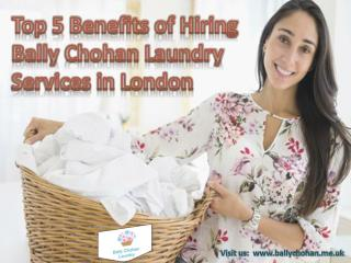Top 5 Benefits of Hiring Bally Chohan Laundry Services in London