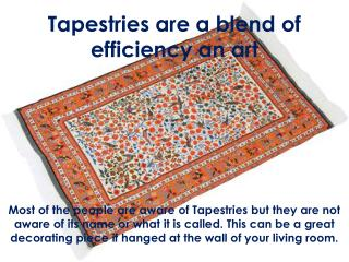 Tapestries are a blend of efficiency an art