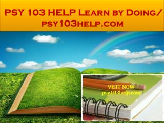 PSY 103 HELP Learn by Doing/ psy103help.com