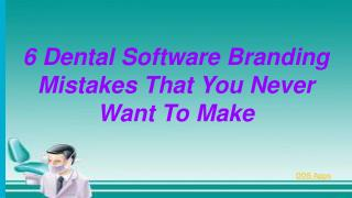 Six Mistakes Should Be Avoided While Branding Your Dental Software