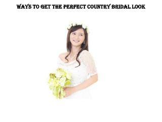 WAYS TO GET THE PERFECT COUNTRY BRIDAL LOOK
