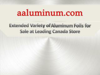 Extended Variety of Aluminum Foils for Sale at Leading Canada Store