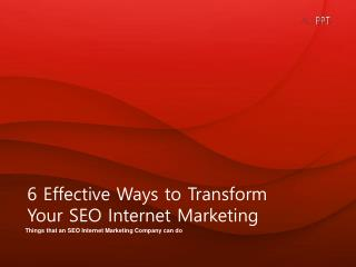 6 Effective Ways to Transform Your SEO Internet Marketing