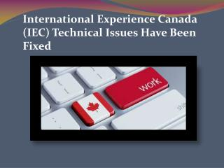 International Experience Canada (IEC) Technical Issues Have Been Fixed