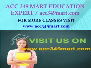 ACC 349 MART EDUCATION EXPERT / acc349mart.com