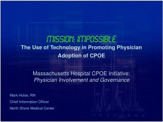 MISSION: IMPOSSIBLE The Use of Technology in Promoting Physician Adoption of CPOE