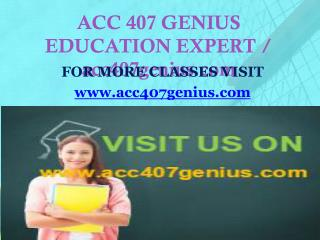 ACC 407 GENIUS EDUCATION EXPERT / acc407genius.com