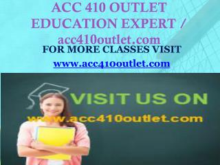 ACC 410 OUTLET EDUCATION EXPERT / acc410outlet.com