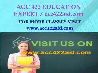 ACC 422 EDUCATION EXPERT / acc422aid.com