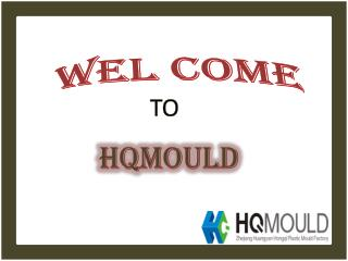 HQMOULD: The Best Manufacture of Quality & Favorable Plastic Moulds