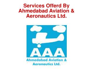 Services Offerd By  Ahmedabad Aviation & Aeronautics Ltd.