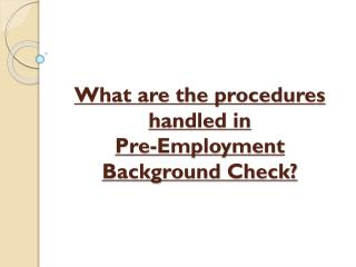 What are the procedures handled in pre employment back-checks