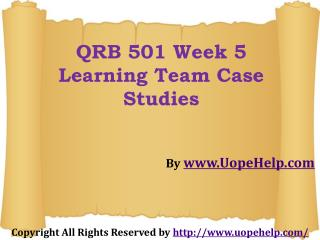 QRB 501 Week-5 Learning Team Case Studies