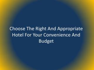Choose The Right And Appropriate Hotel For Your Convenience And Budget