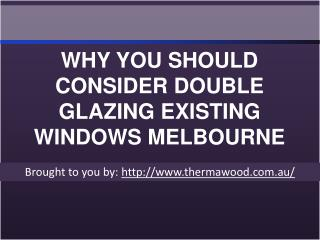 WHY YOU SHOULD CONSIDER DOUBLE GLAZING EXISTING WINDOWS MELBOURNE